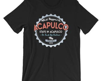 What Happens In Acapulco Stays T-Shirt, Acapulco Mexico 2018 Spring Break Vacation Tee Shirt, Acapulco Spring Break TShirt Gift