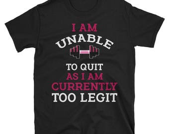 I an unable to quit as I am currently too legit shirt - too legit to quit - I am unable to quit - too legit - funny saying - workout tank