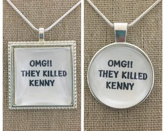 South Park-Oh my God they killed kenny pendant.South Park quote pendant.Omg they killed kenny pendant.South park gift