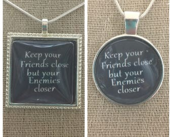 Keep your friends close but your enemies closer pendant necklace.The Godfather quote pendant.Michael Corleone quote pendant.Movie quote