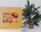Watch Me Whip- Rustic Wood Pallet Wall Art Sign 12x12 Perfect for your Kitchen!!