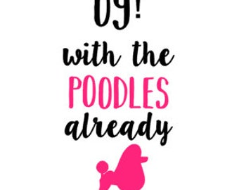 Oy With the Poodles Already vinyl decal - Gilmore Girls vinyl decal - poodle decal - custom vinyl decal
