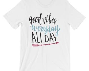 Good vibes everyday all day T-Shirt
