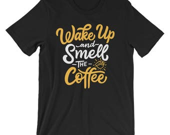 Wake up and smell coffee T-Shirt