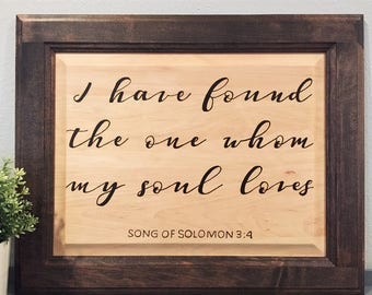 I Have Found the One Whom my Soul Loves Sign, Wood Sign, Engraved Sign, Scripture Sign, Song of Solomon 3:4, Verse Sign, Love Wood Sign