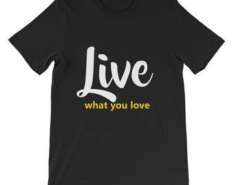 Live what you love Short-Sleeve Unisex T-Shirt