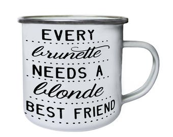 Every Brunette Needs A Blonde Best Friend Retro,Tin, Enamel 10oz Mug j694e