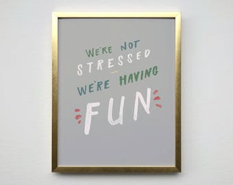 We're Not Stressed, We're Having Fun – Multi Colored