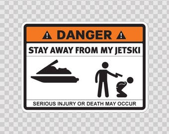 Sticker Decals Danger Funny sign Stay Away From My Jetski  13503