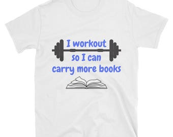 I workout so I can carry more books // Short-Sleeve Unisex T-Shirt