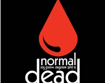 Normal is just another word for dead (Print)