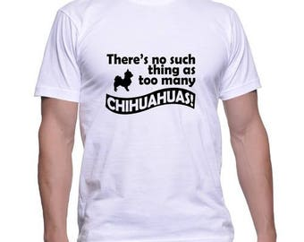 There's No Such Thing as Too many Chihuahuas Printed Dog Lover Tshirt