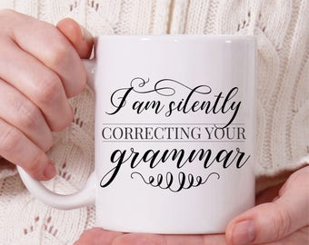 I Am Silently Correcting Your Grammar Coffee Mug, Funny Coffee Mug, Coffee Mug Gift, Sarcastic Mug, Coffee Lovers Gifts, Tea Mug