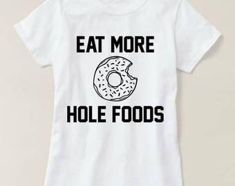 Eat More Hole Foods T-shirt, Eat More Hole Foods Funny Whole Food T-Shirt, Funny Shirt, Donut Shirt, Funny Donut T-shirt, Gym Shirt