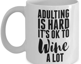 Adulting Is Hard It's OK To Wine A Lot - Cute High Quality Ceramic 11 oz or 15 oz Mug - Wine Gift Wife Mother's Day Valentine's Mom Bestie