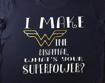 I make wine disappear, what's your superpower? Tshirt