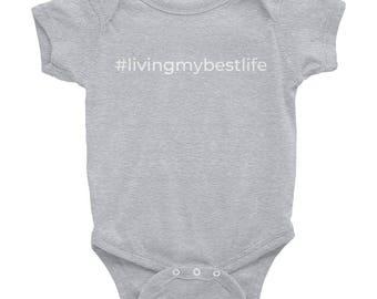 Living My Best Life- Infant Bodysuit