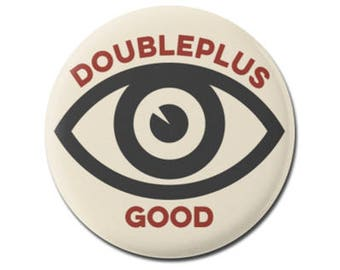"Doubleplusgood 1984 1.25"" or 2.25"" Pinback Pin Button Badge Bookworm Book Reader Library Librarian Gift Double Plus Good George Orwell Eye"