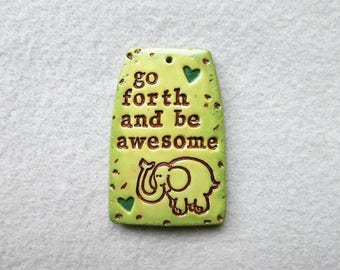 Inspirational Saying/Quote Pendant/Elephant Pendant in Polymer Clay - Go Forth and Be Awesome