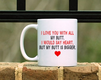 I love you with all my Butt Mug -  Valentines