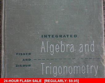 Flash SALE!!! Another antique textbook!  If you love math, you'll want this one!  ©1957,1958 - Integrated Algebra and Trigonometry by
