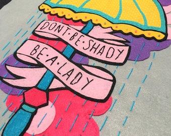 Don't Be Shady Be A Lady Felt Artwork