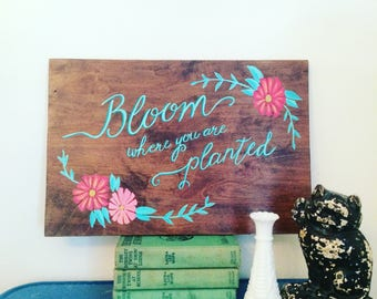 Bloom Where You're Planted handpainted sign