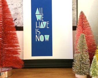 Print - All we have is now