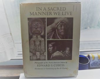 In A Sacred Manner We Live photos by Edward S. Curtis hardcover 1972