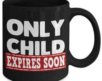 Only Child Expires Soon Funny Family Baby Coffee Mug