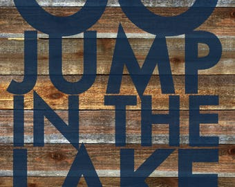 Extra Large 36 x 48- Go Jump in the Lake, Rustic Sign on Cedar
