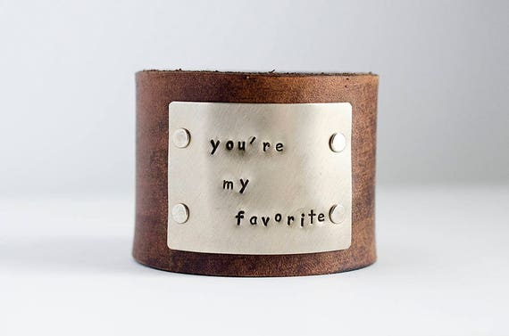 You're My Favorite Hand Stamped Custom Wide Distressed Leather Cuff