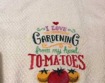 Embroidered kitchen towel~ i love gardening from my head to-ma-toes