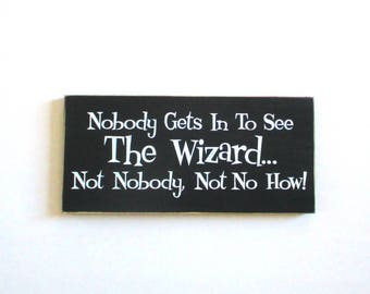 READY TO SHIP Nobody Gets In To See The Wizard... Not Nobody, Not No How Wizard of Oz Wood Sign