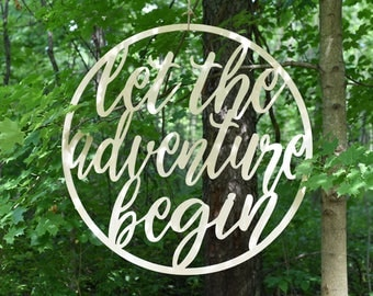 Large Let the adventure begin Wood Stained Round Wedding Master Bedroom Nursery Wood Cut Wall Art Sign Decor
