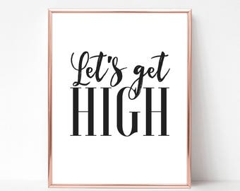 Stoner Gift - Lets Get High Print - DIGITAL DOWNLOAD - Stoner Girl Gift - 420 Gifts - Classy Weed Poster - Stoner Chicks - Gift for Stoners