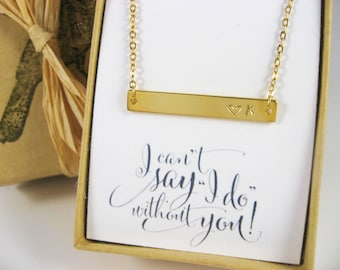 Personalized Gold Bar Necklace, Bridesmaid Gift, I Couldn't Say I do without you, Bridesmaid Proposal, Gold Initial Necklace, Made of Honor