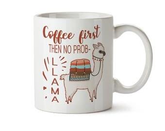 No Prob LLAMA Mug, Llama Coffee Mug, Drama Llama, Funny Llama Mug, Funny Llama Gift, Alpaca Mug, Llama Gift, But First Coffee Mug, Llama