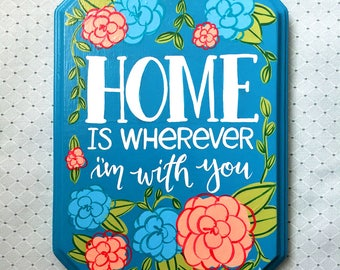 Home is Wherever I'm With You — Hand painted wood plaque