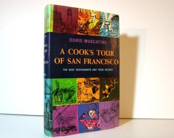Cook's Tour of San Francisco by Doris Muscatine, Best Restaurants Recipes, Cook Book, Cookery 1963 Vintage Hardcover Issued through Bookclub