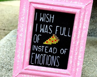 Mini Wooden Pink Distressed Framed Cross Stitch - I Wish I Was Full of Pizza Instead of Emotions