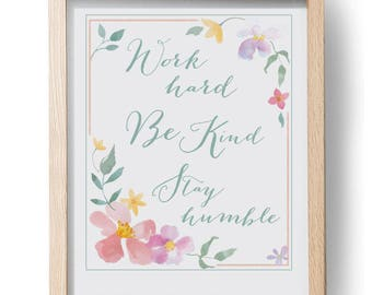 Work hard Be Kind Stay Humble Inspirational Watercolor Floral Art Printable 11x14