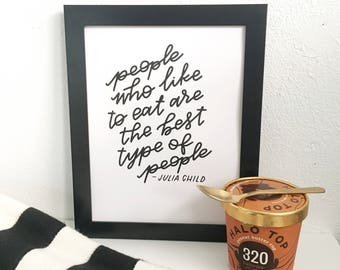 People who like to eat are the best type of people - Julia Child quote - home decor kitchen dining art - instant print digital download