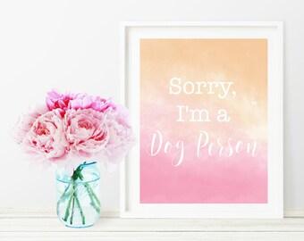 PRINTABLE WALL ART: Sorry, I'm a Dog Person - Watercolor Digital Printable