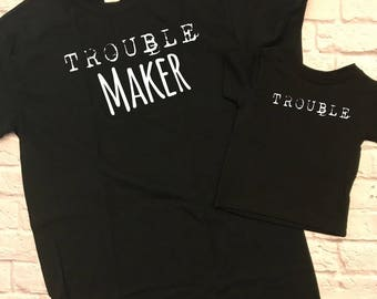 trouble maker - daddy and me tops - cute toddler tee - funny mens shirt - fathers day gift - gift for dad - father's day