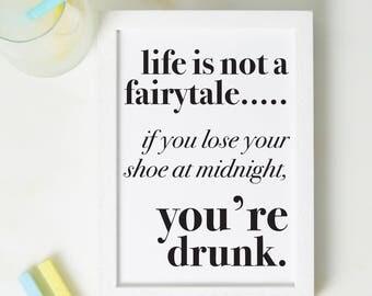 Life is not a Fairytale Print - Funny print - Fairytale - Best friend Gift - Fairytale print - motivational print - drunk print - fun print