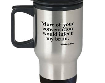 Your Conversation Infect My Brain Funny Shakespeare Quote Travel Mug Gift Sarcastic Insult Coffee Cup