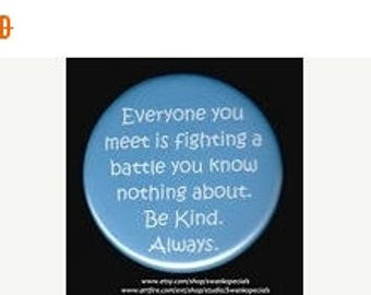 Great sale Everyone you meet is fighting a battle you know nothing about.  Be kind.