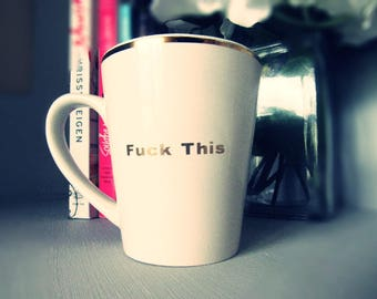 F*** This Gold Foil Gold Rimmed Coffee Cup