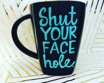 Shut your face hole- coffee mug-Shut up mug - funny gift -birthday gift Father's Day gifts gifts for brother funny gifts for friend coworker